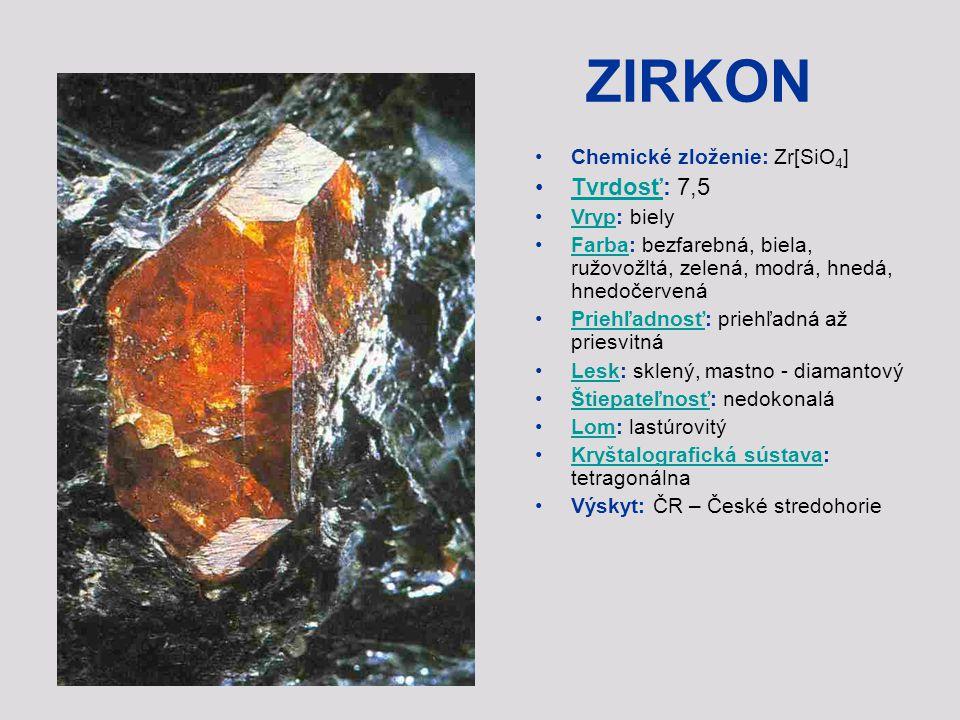 ZIRKON Tvrdosť: 7,5 Chemické zloženie: Zr[SiO4] Vryp: biely